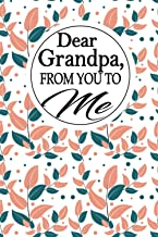 Dear Grandpa, from you to me: A Grandfather 's guided Journal to share his life. It's a great grandpa gift for grandparents