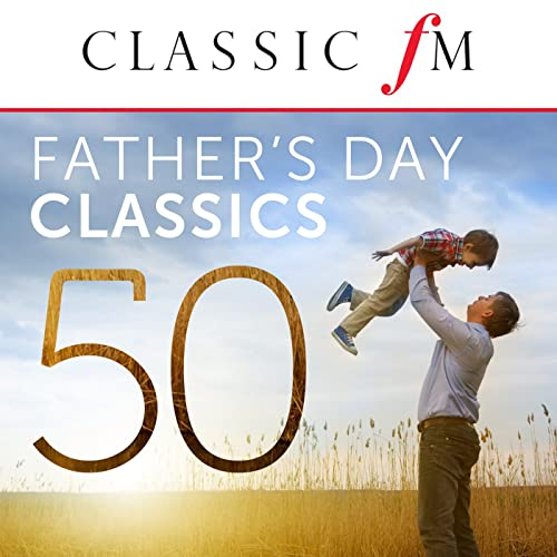 50 Father's Day Classics (By Classic FM)