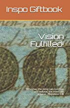 Visions Fulfilled!: Whatever the mind can conceive and believe, the mind can achieve.~Napoleon Hill