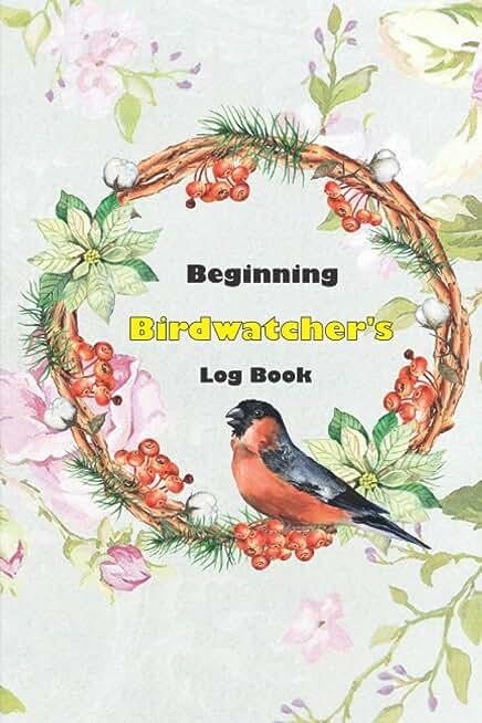 Beginning Birdwatcher's log Book: Beginner Bird Watching Log Book to record Bird Sightings and List Species: Unique Gift For Birders And Bird.