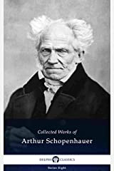 Delphi Collected Works of Arthur Schopenhauer (Illustrated) (Delphi Series Eight Book 12) (English Edition) eBook Kindle
