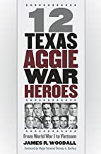 Twelve  Texas Aggie War Heroes: From World War I to Vietnam (Williams-Ford Texas A&M University Military History Series)