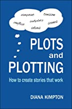 Plots and Plotting: How to create stories that work (English Edition)