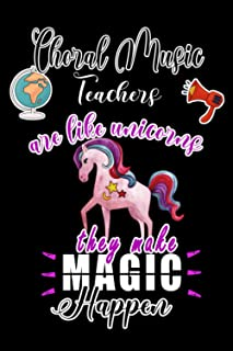 Choral Music Teachers are Like Unicorns they make Magic Happen: A Lined journal To Share your thoughts and notes, (6x9) - ...