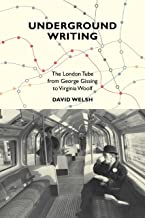 Underground Writing: The London Tube from George Gissing to Virginia Woolf