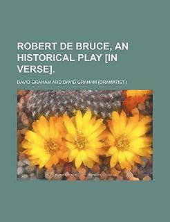 Robert de Bruce, an Historical Play [In Verse].
