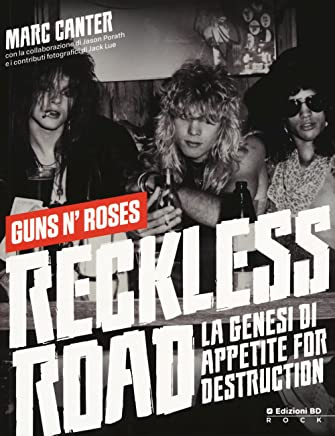 Reckless Road. Guns nRoses. La genesi di Appetite for destruction. Ediz. a colori