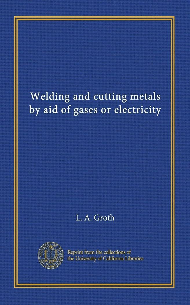勇気創造ボタンWelding and cutting metals by aid of gases or electricity