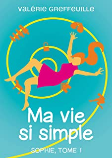 Ma vie si simple: Sophie, Tome 1