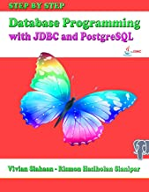 STEP BY STEP Database Programming with JDBC and PostgreSQL: A beginner's guide to building high-performance PostgreSQL database solutions