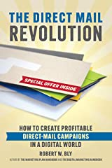 The Direct Mail Revolution: How to Create Profitable Direct Mail Campaigns in a Digital World Kindle Edition
