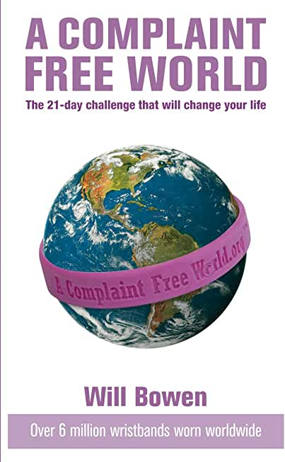 A Complaint Free World: The 21-day challenge that will change your life (English Edition)