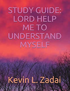 STUDY GUIDE: LORD HELP ME TO UNDERSTAND MYSELF