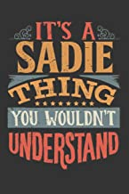 Its A Sadie Thing You Wouldnt Understand: Sadie Diary Planner Notebook Journal 6x9 Personalized Customized Gift For Someones Surname Or First Name is Sadie