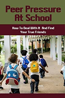 Peer Pressure At School: How To Deal With It And Find Your True Friends: How To Survive Primary School