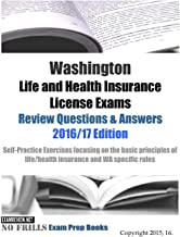 Washington Life and Health Insurance License Exams Review Questions & Answers 2016/17 Edition: Self-Practice Exercises focusing on the basic principles of life/health insurance and WA specific rules