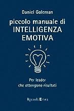 Piccolo manuale di intelligenza emotiva: Per leader che ottengono risultati (Italian Edition)