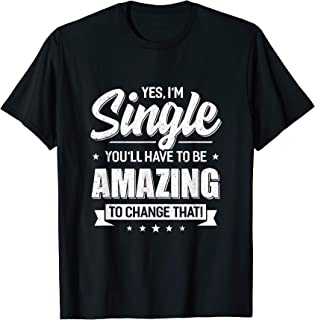 Yes I'm Single And You'll Have To Be Amazing To Change That