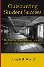 Outsourcing Student Success: The History of Institutional Research and the Future of Higher Education