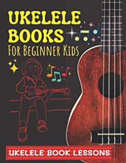 Ukelele books for beginners kids- Ukelele book lessons: First Songs You Should Play on Ukulele