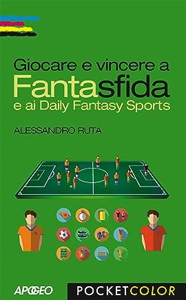 Giocare e vincere a Fantasfida: e ai Daily Fantasy Sports (Vivere in digitale Vol. 7)