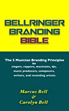 Bellringer Branding Bible: The 5 Musician Branding Principles for Singers, Rappers, DJs, Music Producers, Composers, Writers, and Recording Artists. (Artist Development Book 1)