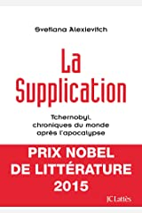 La supplication: Tchernobyl, chroniques du monde après l'apocalypse (Essais et documents) (French Edition) Kindle Edition