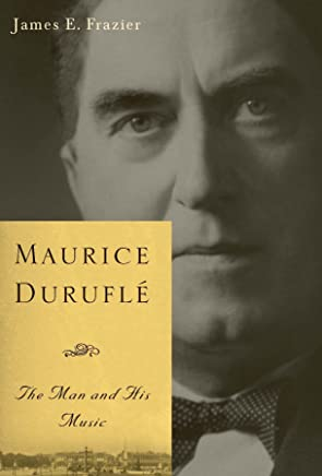 Maurice Duruflé: The Man and His Music (Eastman Studies in Music Book 47) (English Edition)