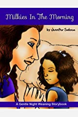 Milkies In The Morning: A Gentle Nightweaning Storybook Kindle Edition