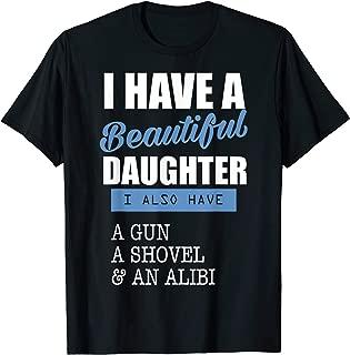 Dads I Have A Beautiful Daughter & A Gun Shovel Alibi TShirt