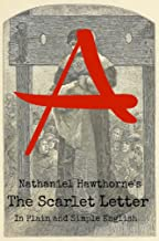 The Scarlet Letter In Plain and Simple English (Includes Study Guide, Complete Unabridged Book, Historical Context, and Character Index)(Annotated)