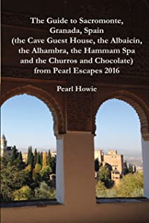 The Guide to Sacromonte, Granada, Spain (the Cave Guest House, the Albaicín, the Alhambra, the Hammam Spa and the Churros and Chocolate) from Pearl Escapes 2016