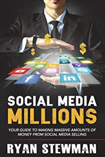 Social Media Millions: Your Guide to Making Massive Amounts of Money from Social Media Selling