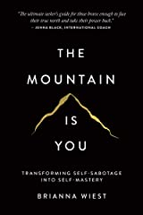 The Mountain Is You: Transforming Self-Sabotage Into Self-Mastery Kindle Edition