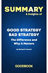 Summary & Insights of Good Strategy Bad Strategy: The Difference and Why It Matters by Richard Rumelt   Goodbook Kindle Edition