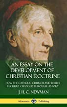 An Essay on the Development of Christian Doctrine: How the Catholic Church and Beliefs in Christ Changed Through History (Hardcover)