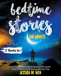 Bedtime Stories for Adults: 2 Books in 1; Defeat Stress and Insomnia, Overcome Depression and Anxiety with the Help of 55 ...
