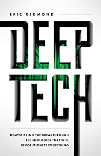 Deep Tech: Demystifying the Breakthrough Technologies That Will Revolutionize Everything (English Edition)