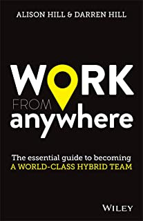 Work From Anywhere: The Essential Guide to Becoming a World–class Hybrid Team