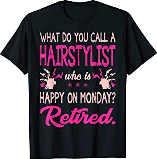 Hairstylist Who Is Happy On Monday Retired Tshirt