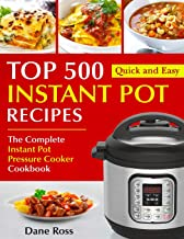 Top 500 Instant Pot Recipes: The Complete Instant Pot Pressure Cooker Cookbook (Instant Pot Cookbook)