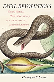Fatal Revolutions: Natural History, West Indian Slavery, and the Routes of American Literature