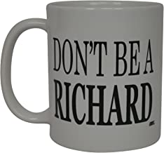 Best Funny Coffee Mug Don't Be A Richard Sarcastic Novelty Cup Joke Great Gag Gift Idea For Men Women Office Work Adult Humor Employee Boss Coworkers