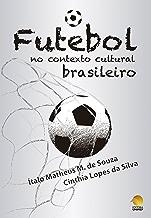 O Futebol no Contexto Cultural Brasileiro (Portuguese Edition)