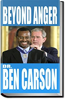 BEN CARSON: BEYOND ANGER: Dr. Ben Carson on Running for President; Republicans; Primaries; Race in America; Black History (Illustrated)