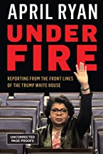 [April Ryan] Under Fire: Reporting from The Front Lines of The Trump White House - Hardcover