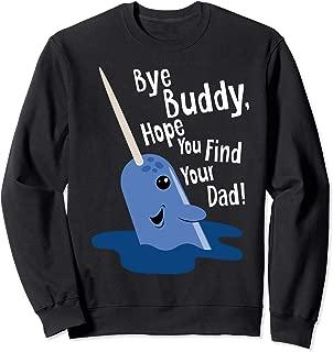 Bye Buddy Narwhal Find Your Dad Christmas Elf Sweatshirt Sweatshirt
