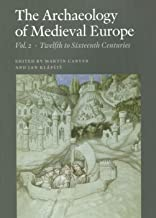 The Archaeology of Medieval Europe, Vol. 2: Twelfth to Sixteenth Centuries