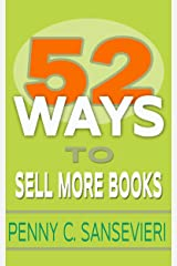 52 Ways to Sell More Books: Simple, Cost-Effective, and Powerful Strategies to get More Book Sales Kindle Edition