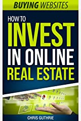Buying Websites - How To Invest In Online Real Estate Kindle Edition